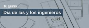 16 junio: Día de las y los ingenieros